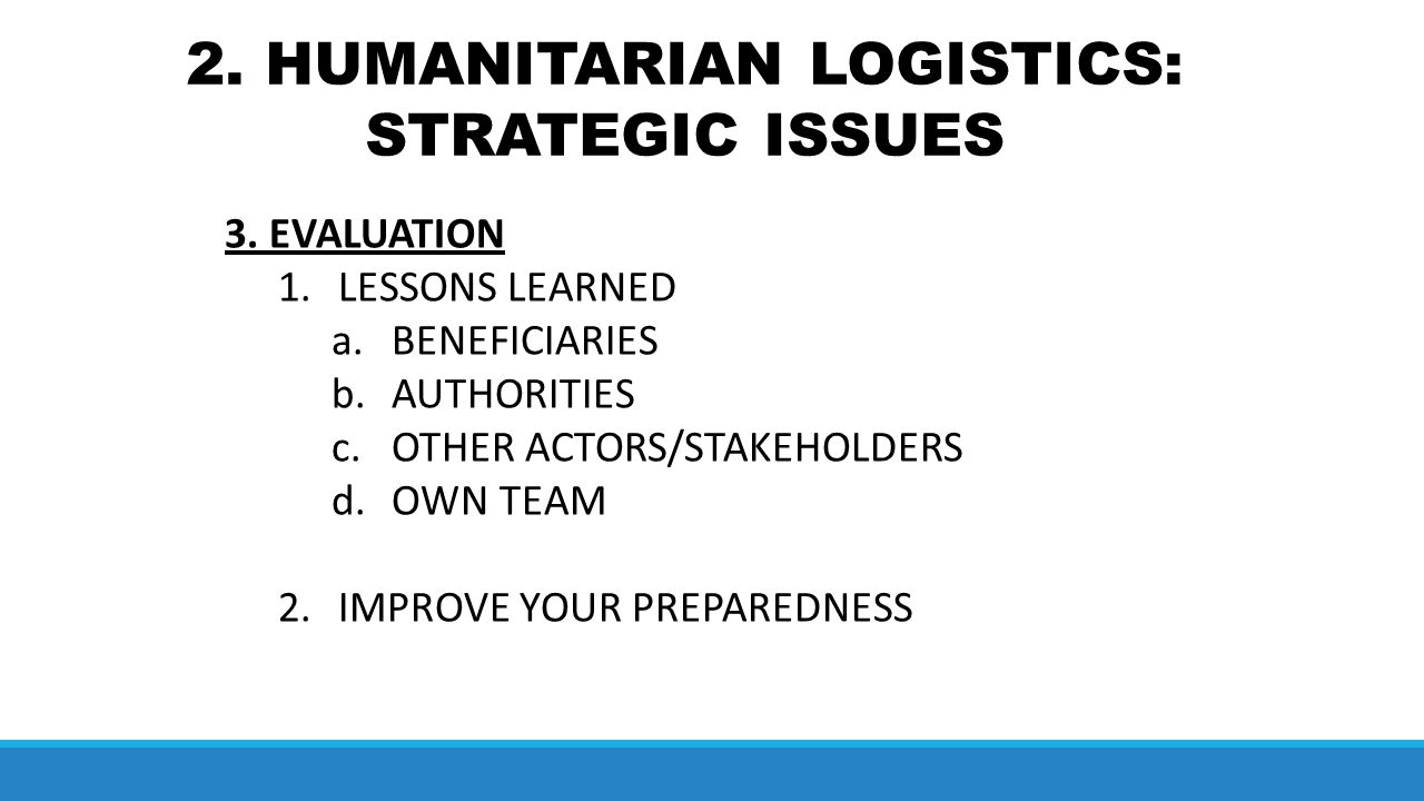 2. HUMANITARIAN LOGISTICS: STRATEGIC ISSUES 3.