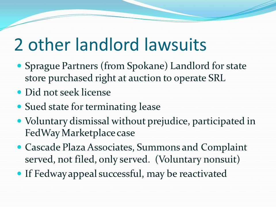 2 other landlord lawsuits Sprague Partners (from Spokane) Landlord for state store purchased right at auction to operate SRL Did not seek license Sued