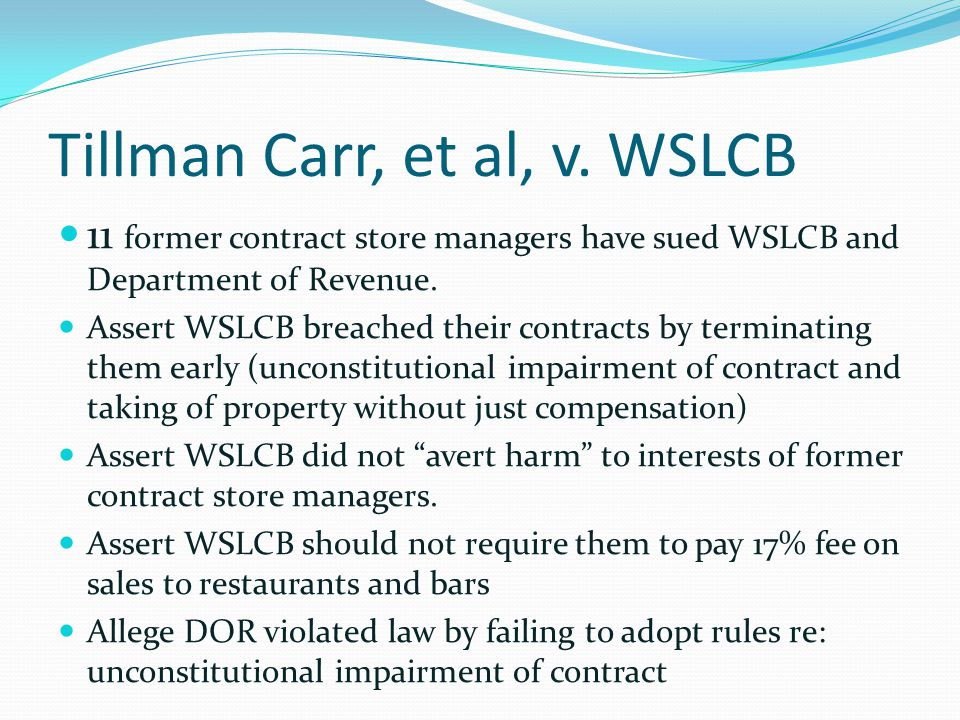 Tillman Carr, et al, v. WSLCB 11 former contract store managers have sued WSLCB and Department of Revenue. Assert WSLCB breached their contracts by te