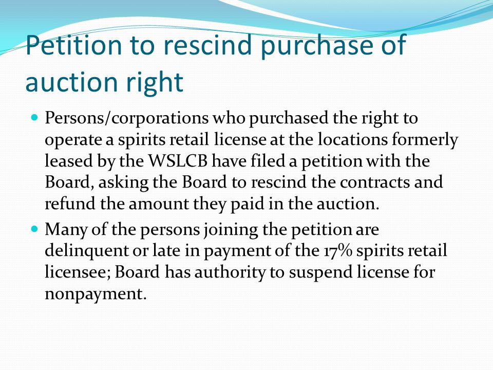 Petition to rescind purchase of auction right Persons/corporations who purchased the right to operate a spirits retail license at the locations former