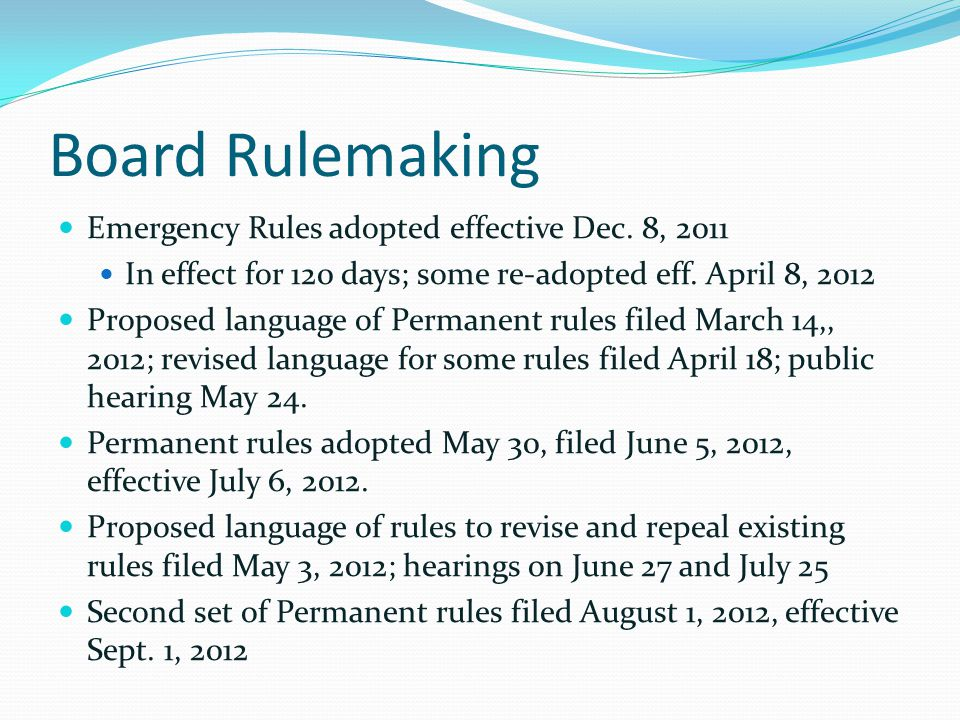 Board Rulemaking Emergency Rules adopted effective Dec. 8, 2011 In effect for 120 days; some re-adopted eff. April 8, 2012 Proposed language of Perman