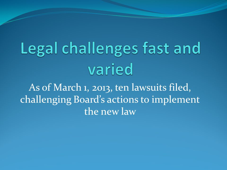 As of March 1, 2013, ten lawsuits filed, challenging Board's actions to implement the new law