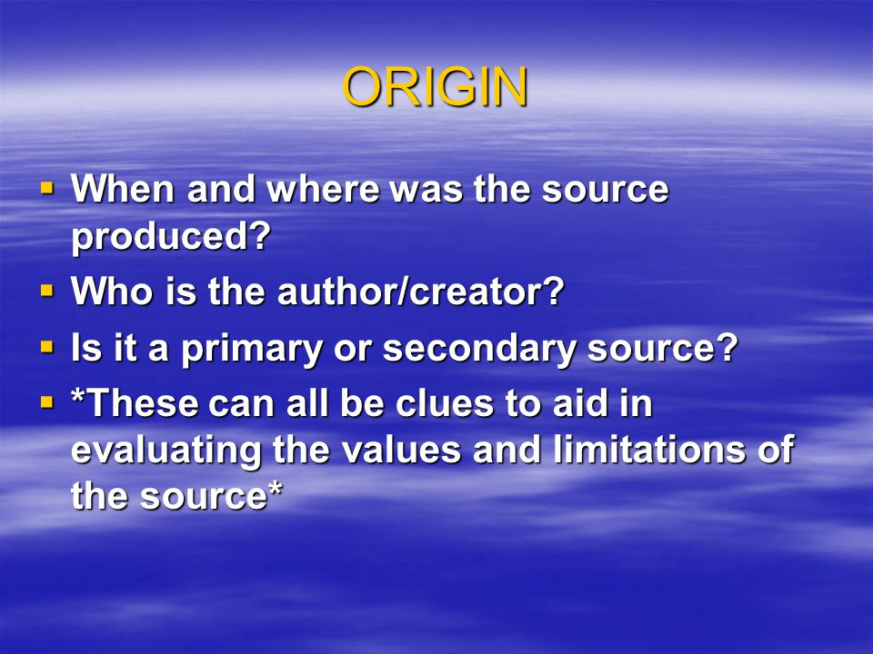 ORIGIN  When and where was the source produced.  Who is the author/creator.