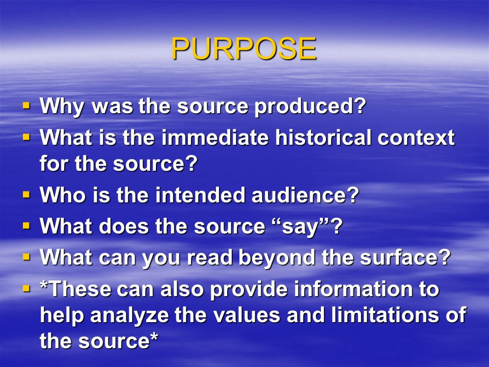 PURPOSE  Why was the source produced.  What is the immediate historical context for the source.