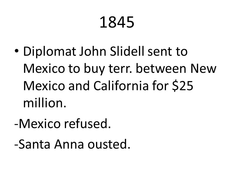 1845 Diplomat John Slidell sent to Mexico to buy terr.