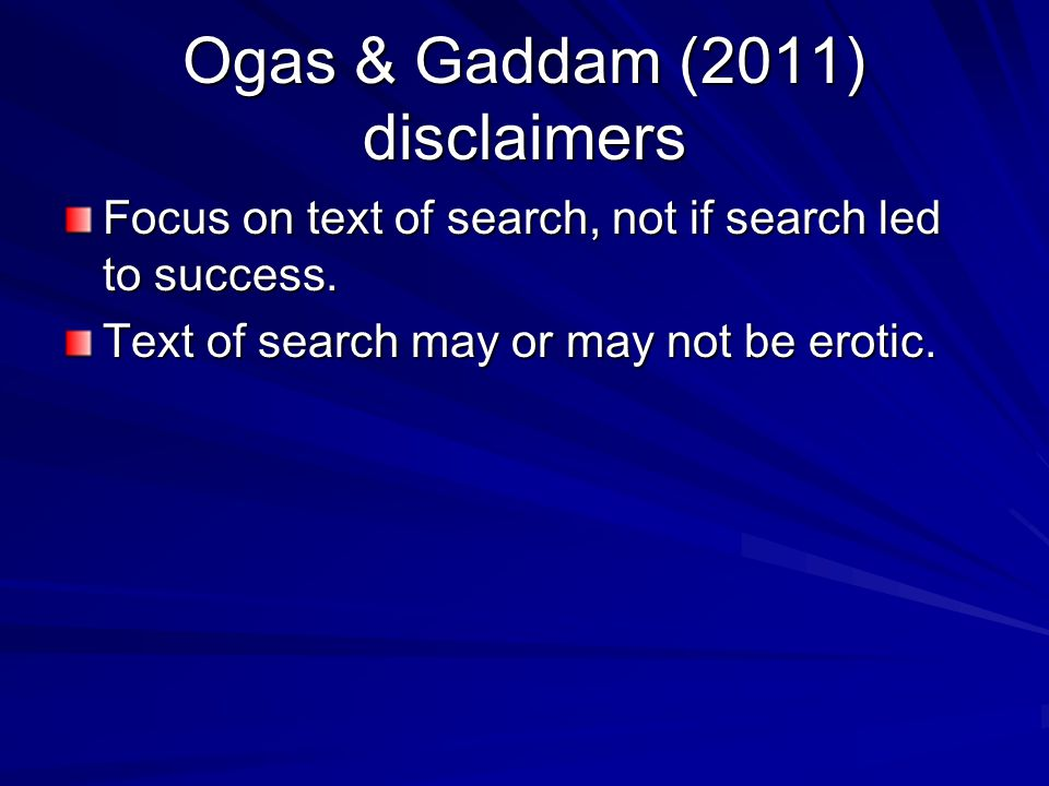 Ogas & Gaddam (2011) disclaimers Focus on text of search, not if search led to success.