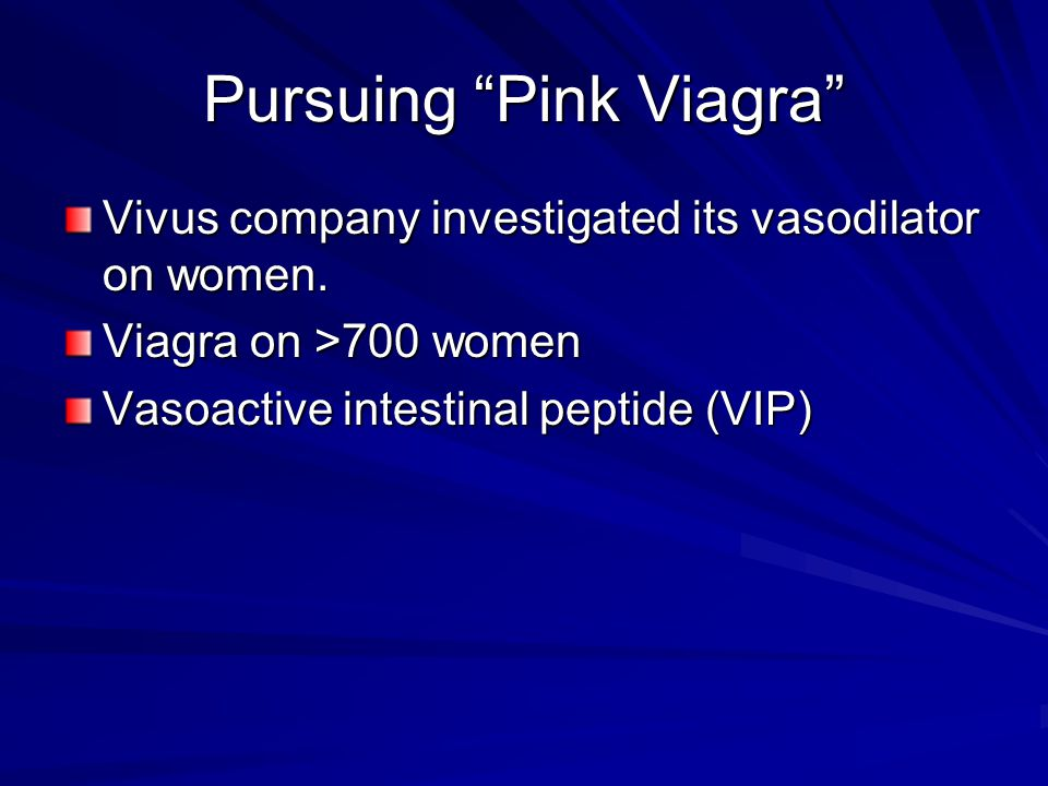 Pursuing Pink Viagra Vivus company investigated its vasodilator on women.