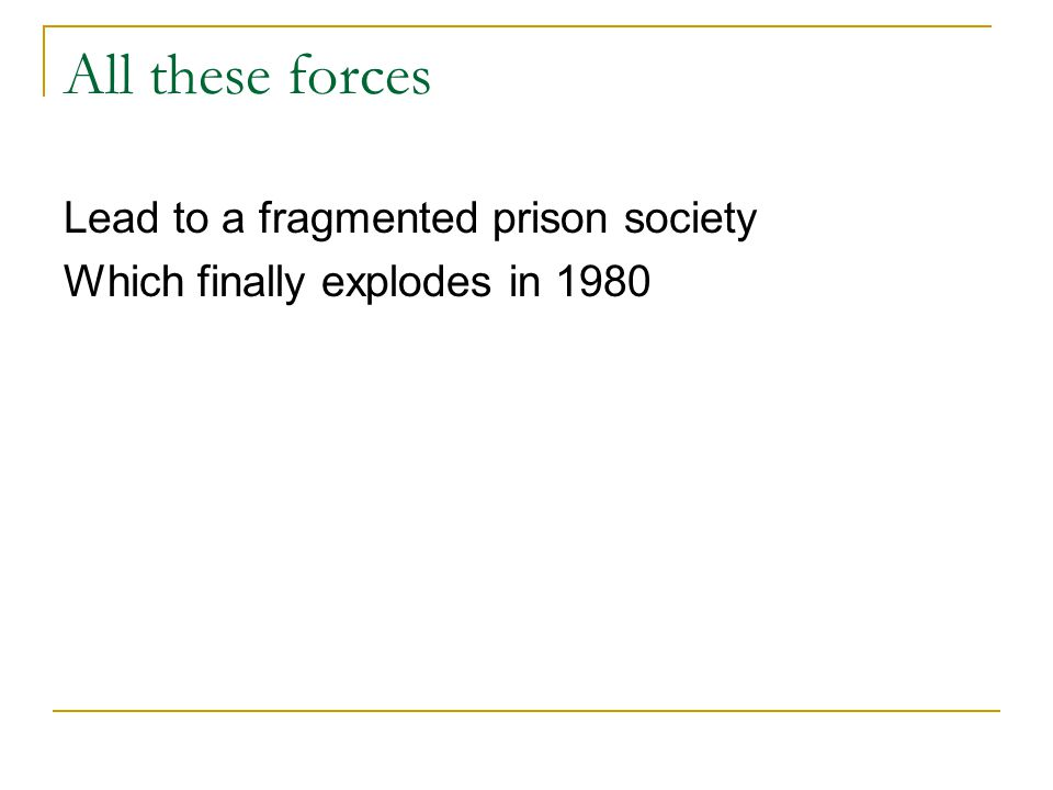 All these forces Lead to a fragmented prison society Which finally explodes in 1980