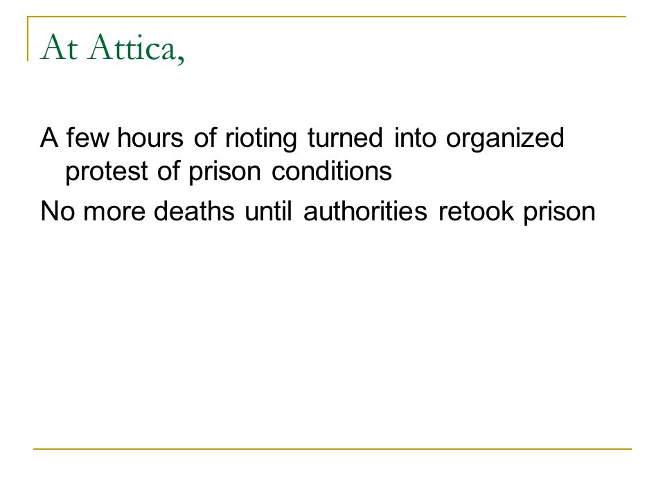 At Attica, A few hours of rioting turned into organized protest of prison conditions No more deaths until authorities retook prison