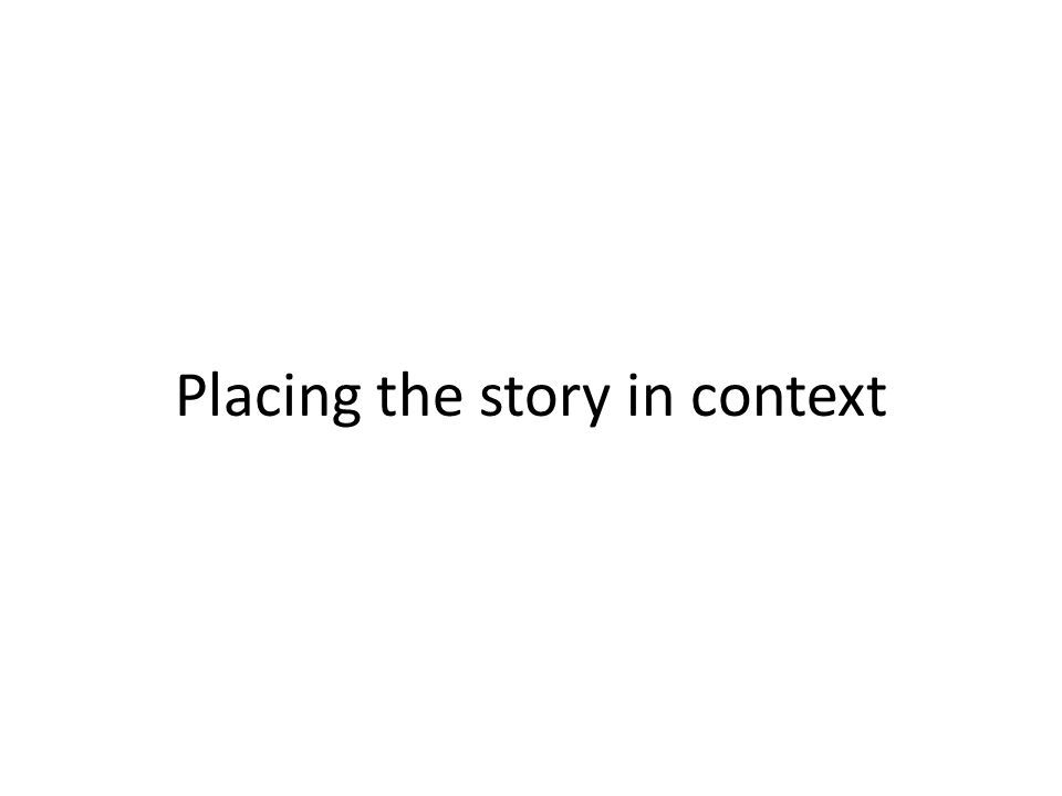 Placing the story in context