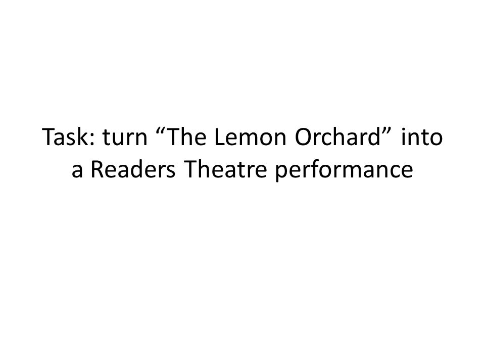 "Task: turn ""The Lemon Orchard"" into a Readers Theatre performance"