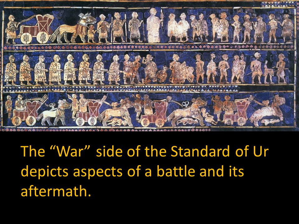 The War side of the Standard of Ur depicts aspects of a battle and its aftermath.