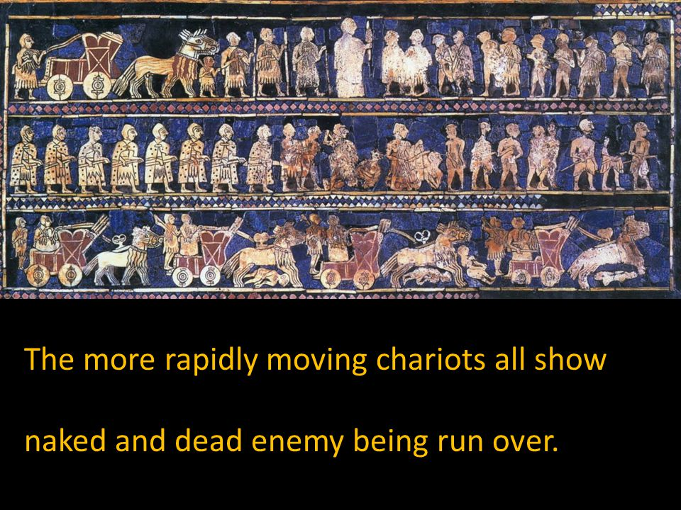 The more rapidly moving chariots all show naked and dead enemy being run over.