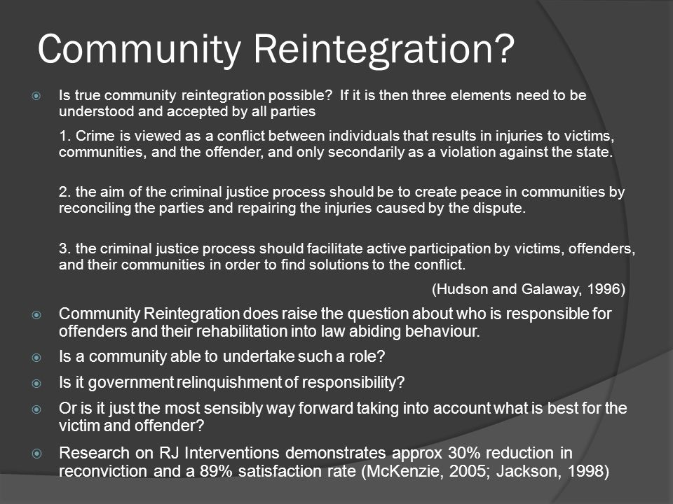 Community Reintegration?  Is true community reintegration possible? If it is then three elements need to be understood and accepted by all parties 1.