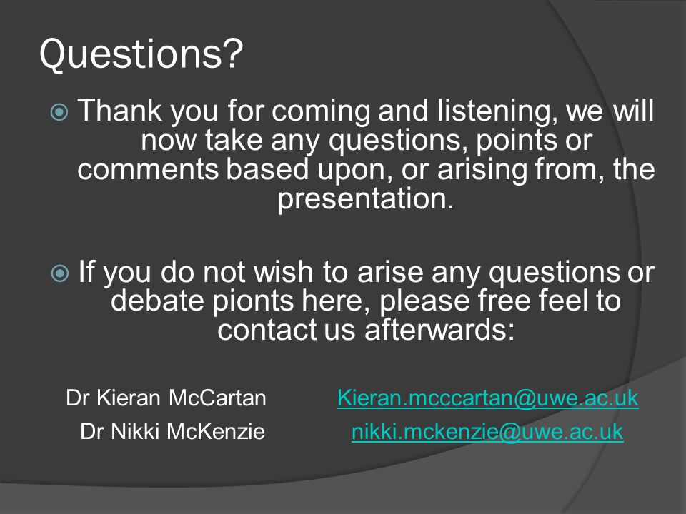 Questions?  Thank you for coming and listening, we will now take any questions, points or comments based upon, or arising from, the presentation.  I