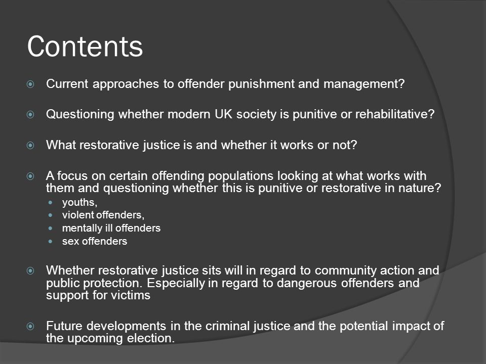 Contents  Current approaches to offender punishment and management?  Questioning whether modern UK society is punitive or rehabilitative?  What res