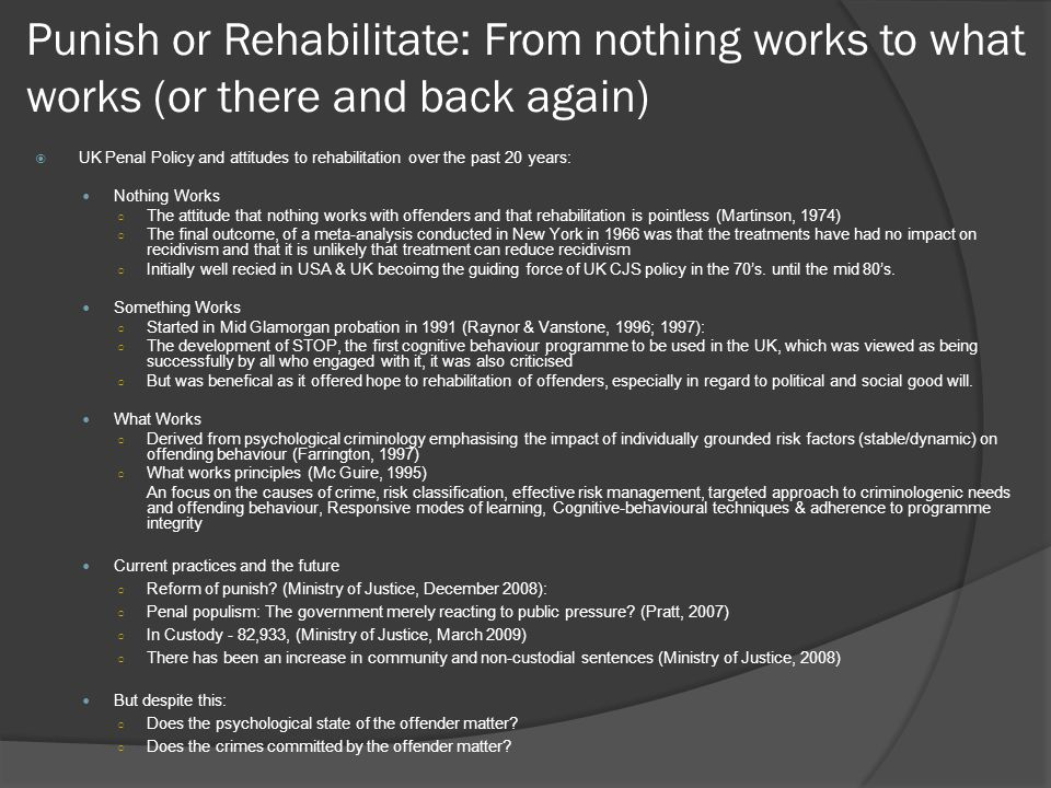Punish or Rehabilitate: From nothing works to what works (or there and back again)  UK Penal Policy and attitudes to rehabilitation over the past 20