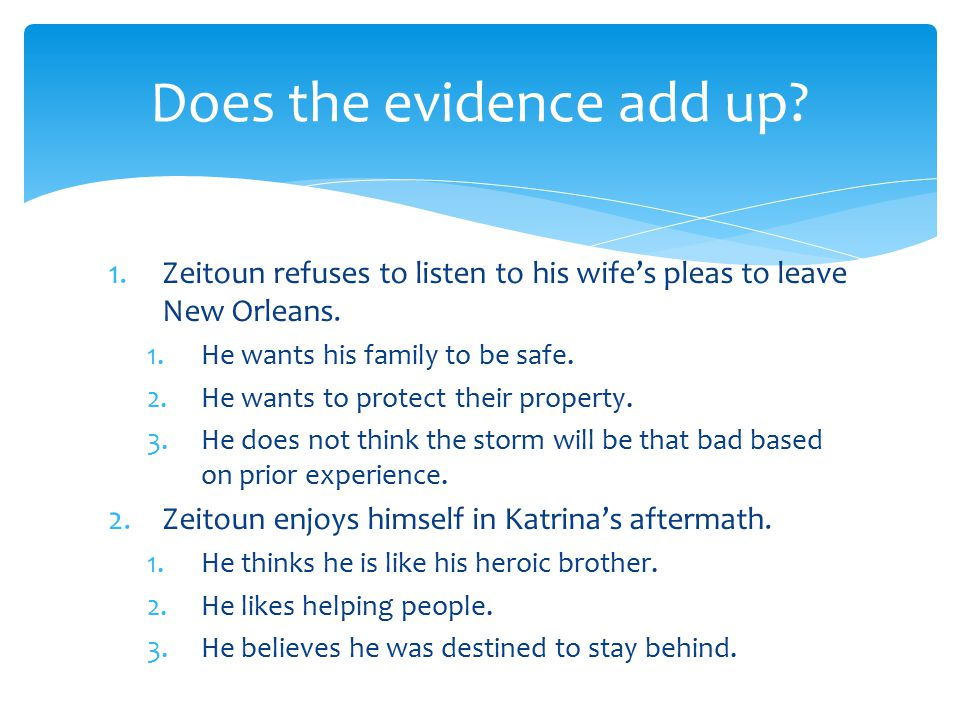 1.Zeitoun refuses to listen to his wife's pleas to leave New Orleans.