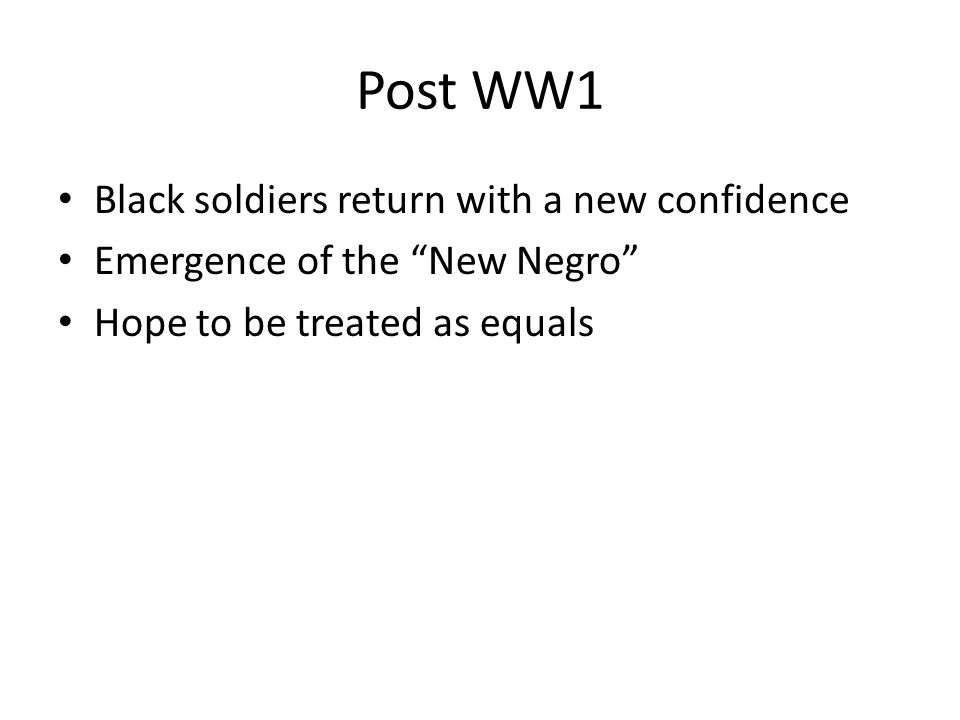 Post WW1 Black soldiers return with a new confidence Emergence of the New Negro Hope to be treated as equals