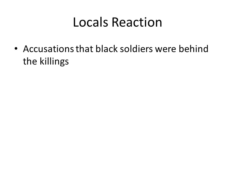 Locals Reaction Accusations that black soldiers were behind the killings