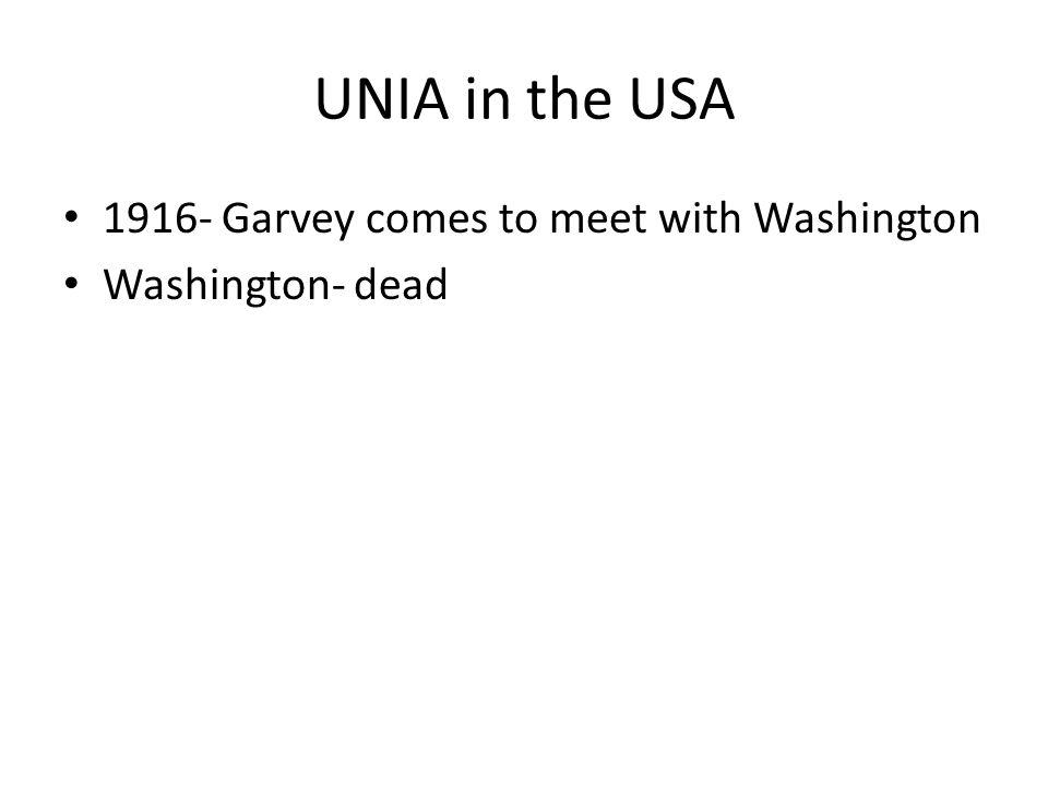 UNIA in the USA 1916- Garvey comes to meet with Washington Washington- dead
