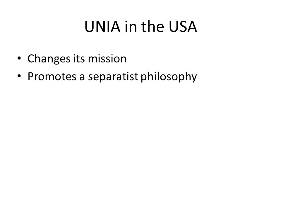 UNIA in the USA Changes its mission Promotes a separatist philosophy