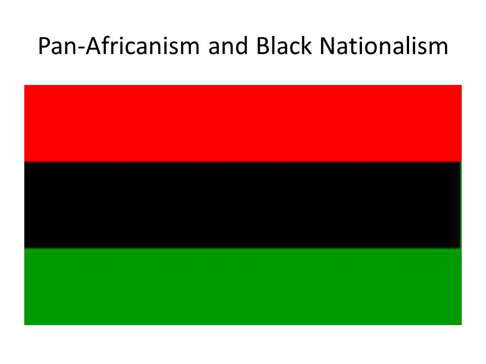 Pan-Africanism and Black Nationalism