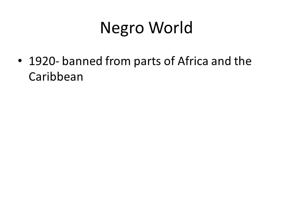 Negro World 1920- banned from parts of Africa and the Caribbean