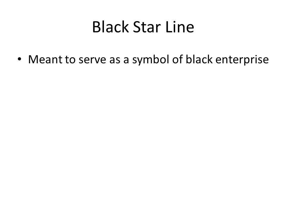 Black Star Line Meant to serve as a symbol of black enterprise