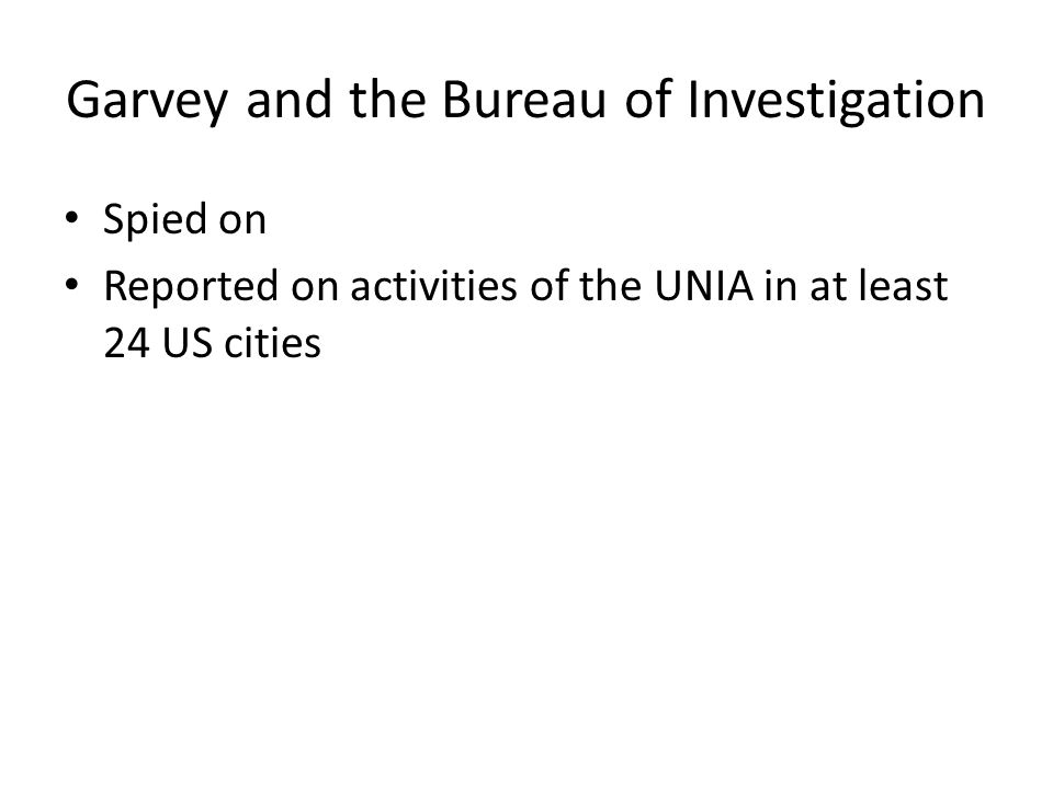 Garvey and the Bureau of Investigation Spied on Reported on activities of the UNIA in at least 24 US cities