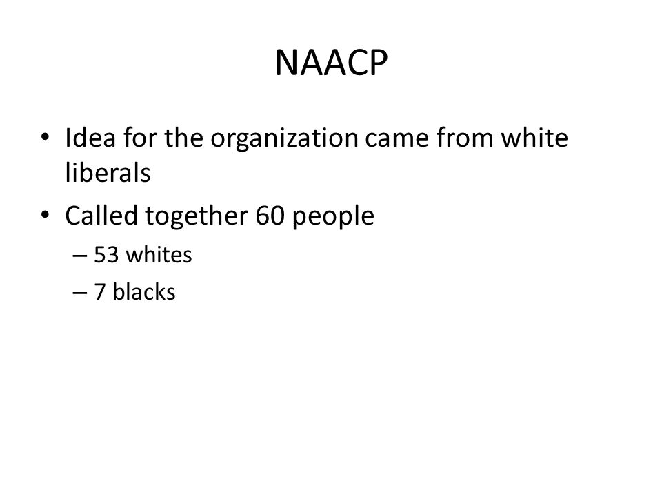 Idea for the organization came from white liberals Called together 60 people – 53 whites – 7 blacks