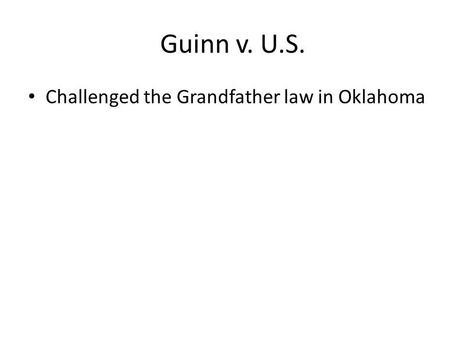 Guinn v. U.S. Challenged the Grandfather law in Oklahoma