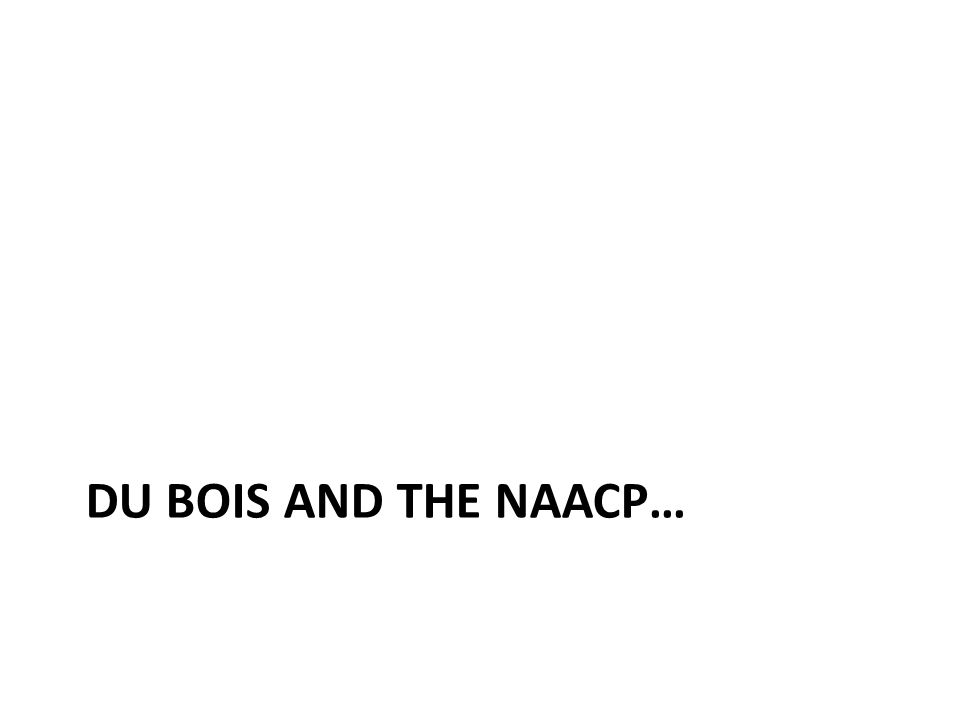 DU BOIS AND THE NAACP…