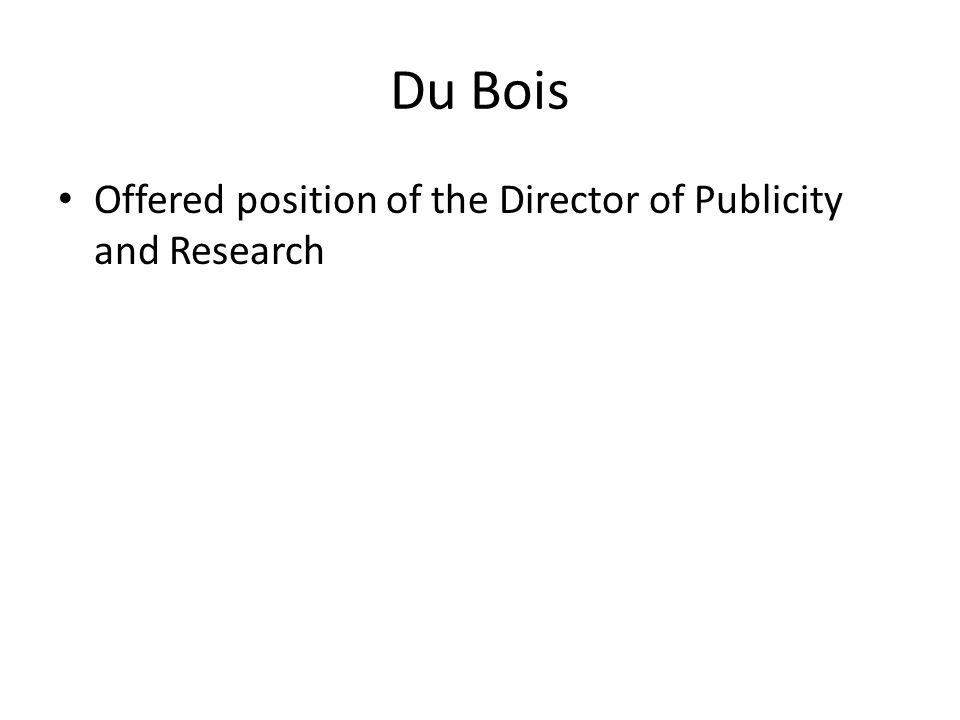 Du Bois Offered position of the Director of Publicity and Research
