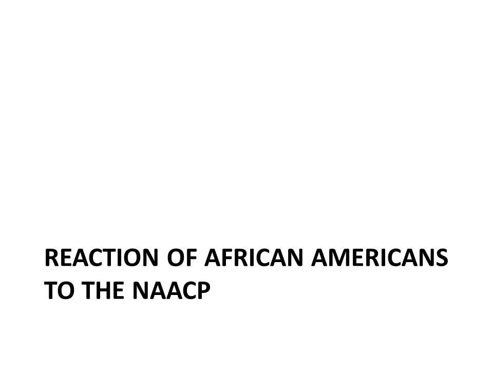 REACTION OF AFRICAN AMERICANS TO THE NAACP