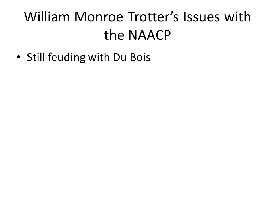 William Monroe Trotter's Issues with the NAACP Still feuding with Du Bois