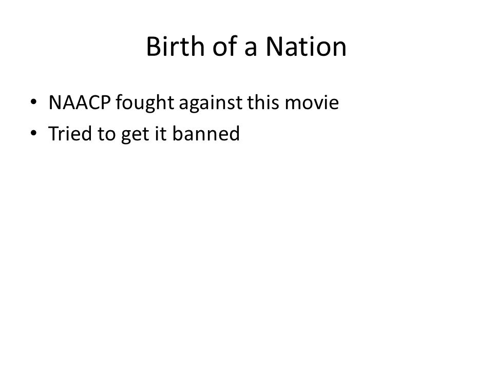 Birth of a Nation NAACP fought against this movie Tried to get it banned