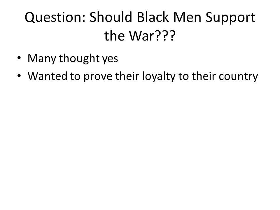 Question: Should Black Men Support the War .