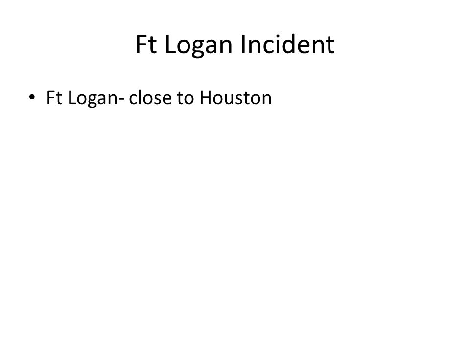Ft Logan Incident Ft Logan- close to Houston