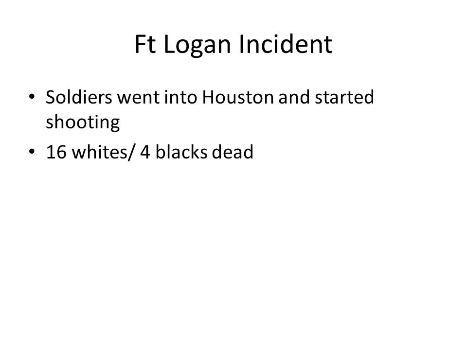 Ft Logan Incident Soldiers went into Houston and started shooting 16 whites/ 4 blacks dead