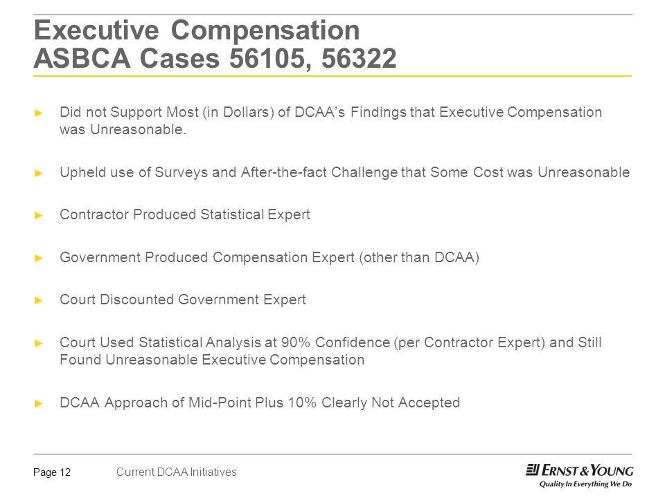 Current DCAA Initiatives Page 12 Executive Compensation ASBCA Cases 56105, 56322 ► Did not Support Most (in Dollars) of DCAA's Findings that Executive