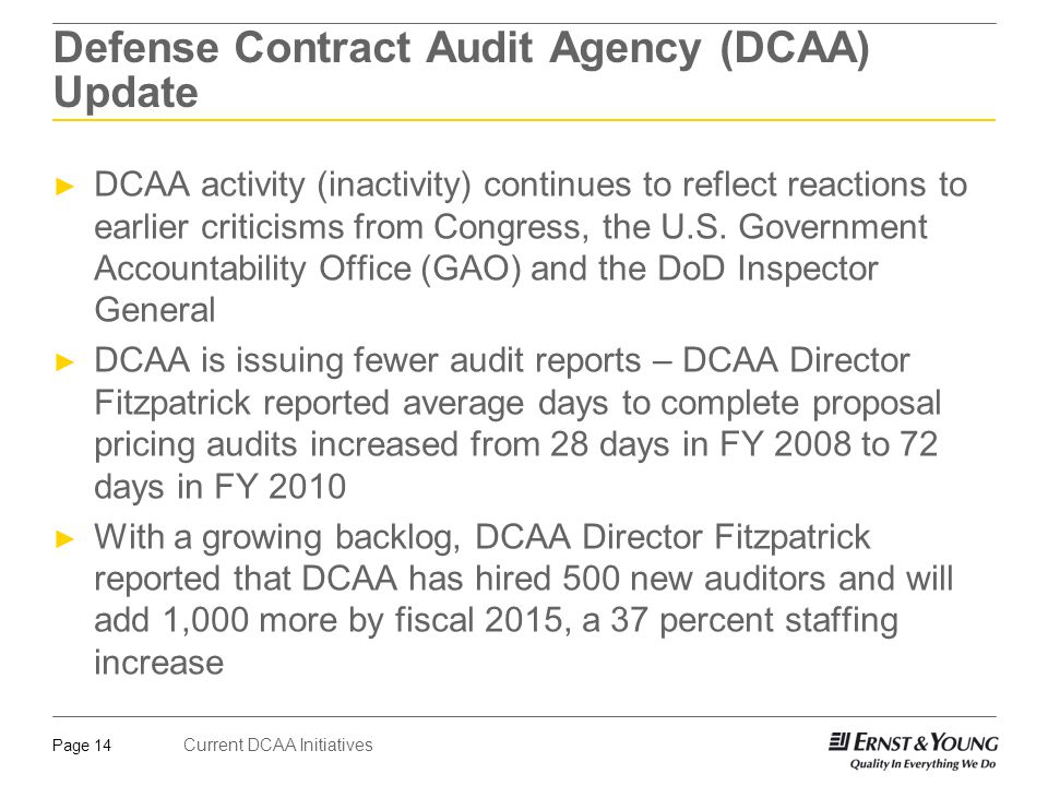 Current DCAA Initiatives Page 14 Defense Contract Audit Agency (DCAA) Update ► DCAA activity (inactivity) continues to reflect reactions to earlier cr
