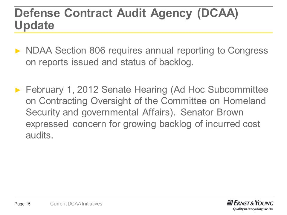 Current DCAA Initiatives Page 15 Defense Contract Audit Agency (DCAA) Update ► NDAA Section 806 requires annual reporting to Congress on reports issue