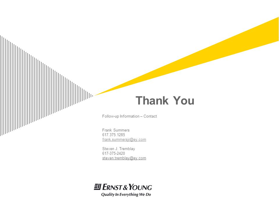 Thank You Follow-up Information – Contact Frank Summers 617.375.1285 frank.summersjr@ey.com Steven J.
