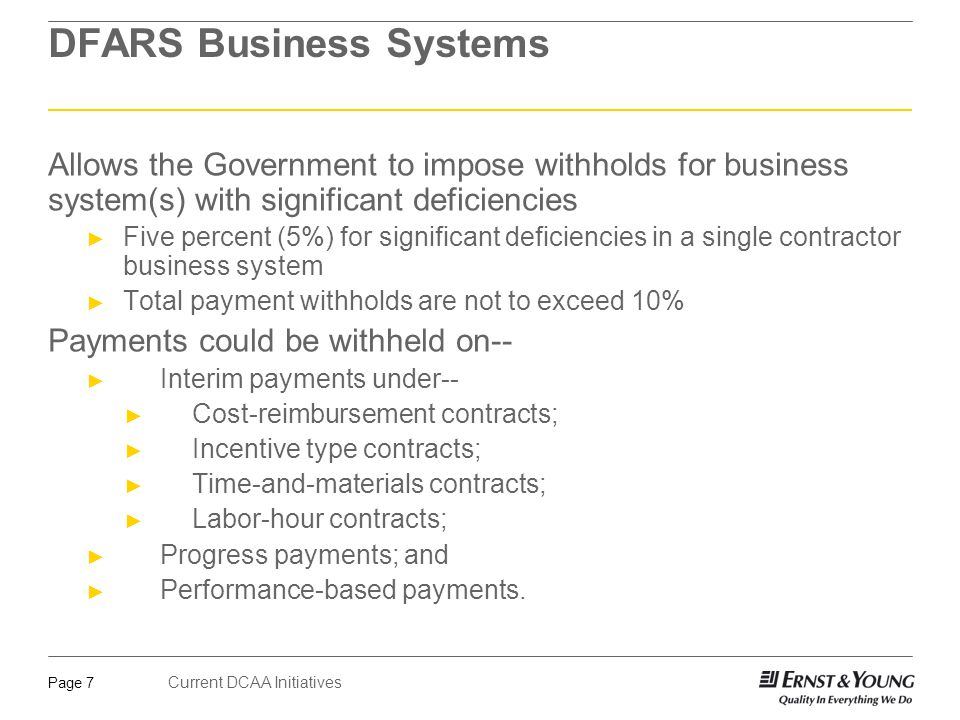 Current DCAA Initiatives Page 7 DFARS Business Systems Allows the Government to impose withholds for business system(s) with significant deficiencies