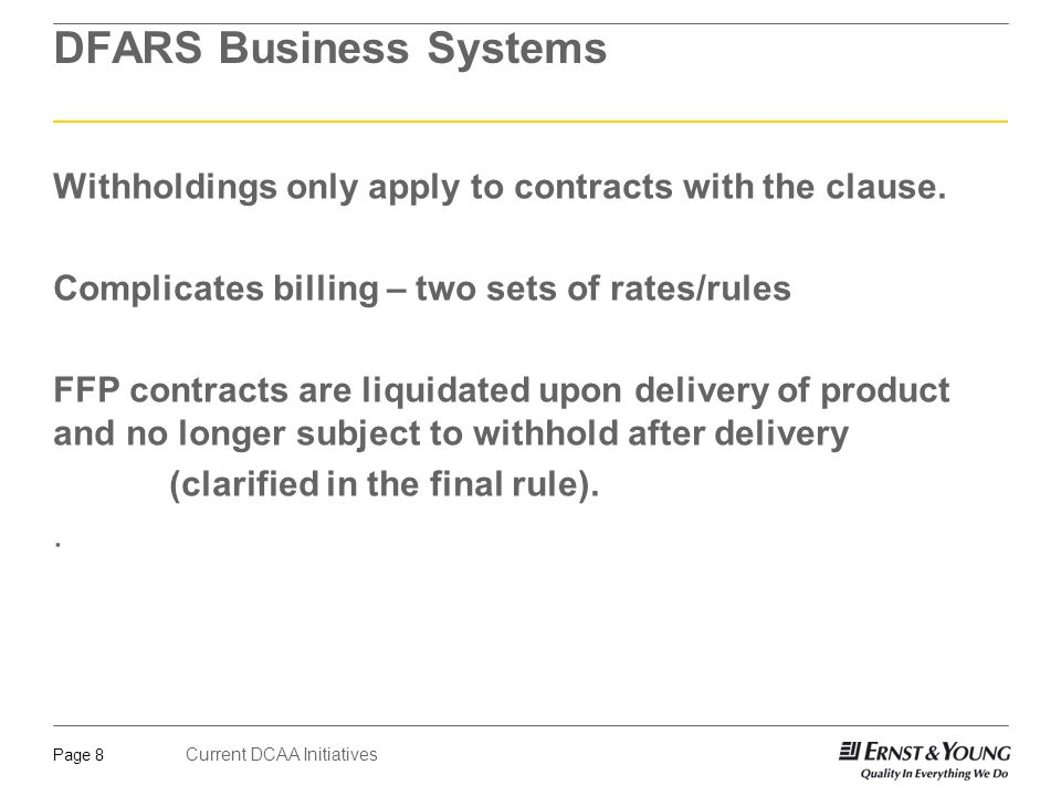 Current DCAA Initiatives Page 8 DFARS Business Systems Withholdings only apply to contracts with the clause.