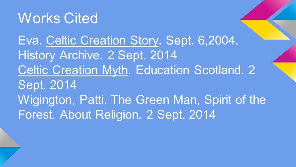 Works Cited Eva. Celtic Creation Story. Sept. 6,2004.