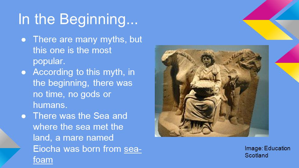 In the Beginning... ●There are many myths, but this one is the most popular.