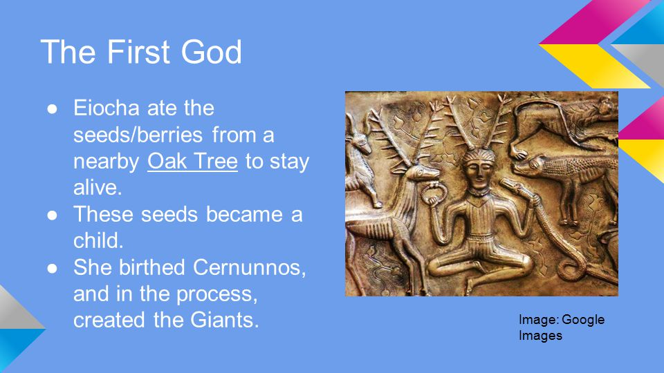 The First God ●Eiocha ate the seeds/berries from a nearby Oak Tree to stay alive.
