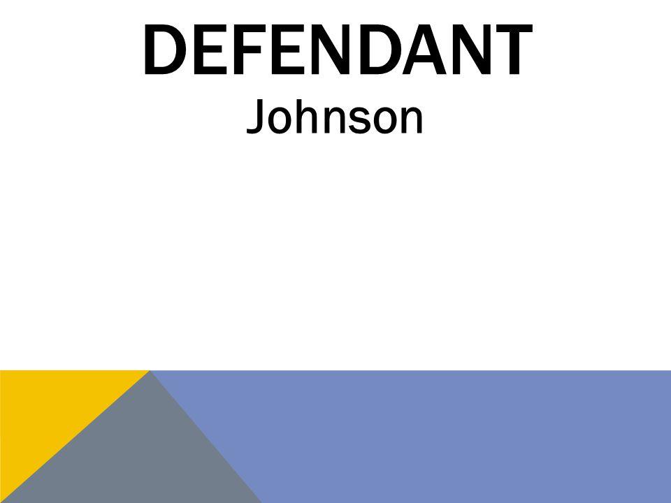 DEFENDANT Johnson